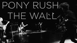 PONY RUSH - THE WALL (Blackout Live)