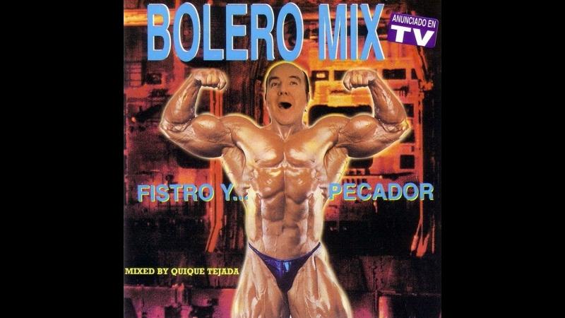 Bolero Mix 11 - Fistro Y... Pecador Long Mix (1994)