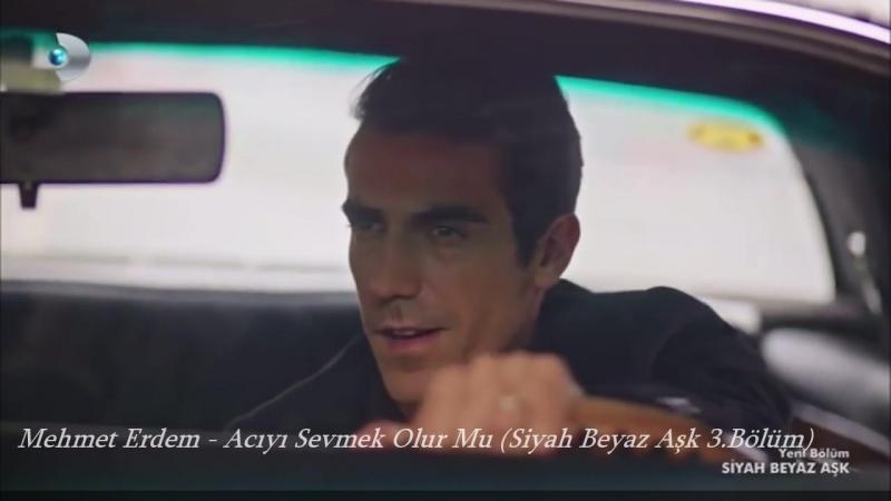Mehmet Erdem - Acıyı Sevmek Olur Mu (Siyah Beyaz Aşk 3.Bölüm)