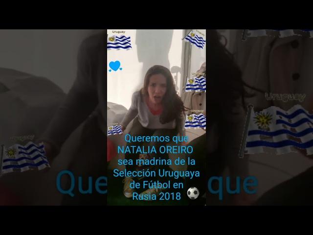 Queremos que NataliaOreiro sea madrina de la Selección Uruguaya de Fútbol 🇺🇾 en Rusia 2018 💙💪