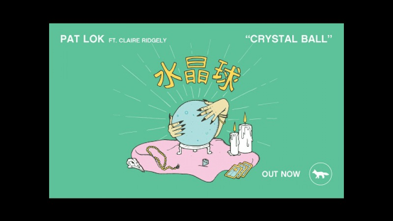 Pat Lok - Crystal Ball ft. Claire Ridgely