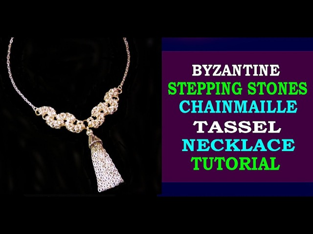 BYZANTINE STEPPING STONES TASSEL CHAINMAILLE NECKLACE TUTORIAL