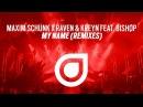 Maxim Schunk X Raven Kreyn feat. Bishøp - My Name (Remixes) [OUT NOW]