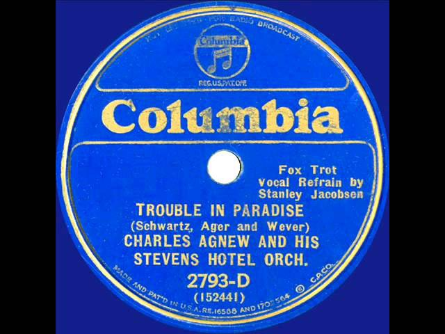 1933 Charles Agnew - Trouble In Paradise (Stanley Jacobsen, vocal)