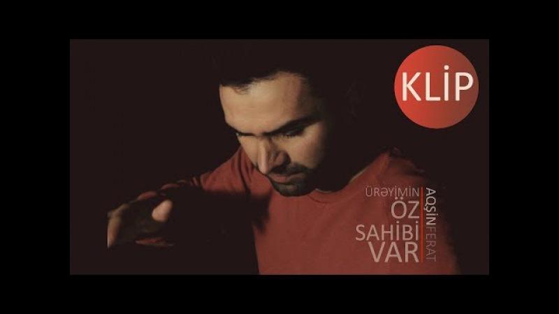 Aqsin Ferat - Ureyimin Oz Sahibi Var (Official Video 2017)