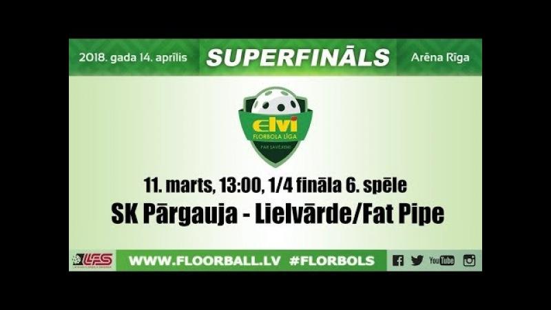 ELVI florbola līga: SK Pārgauja - Lielvārde/Fat Pipe (1/4 F, 6. spēle, 11.03.2018)