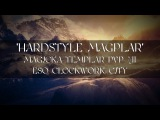 HARDSTYLE MAGPLAR   Magicka Templar PVP #11   ESO Clockwork City