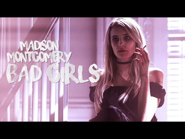 Madison montgomery ✘ bad girls