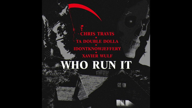 EastMemphisBoyz - Who Run It Remix (Chris Travis, TA Double $$, Jeffery, Xavier Wulf)