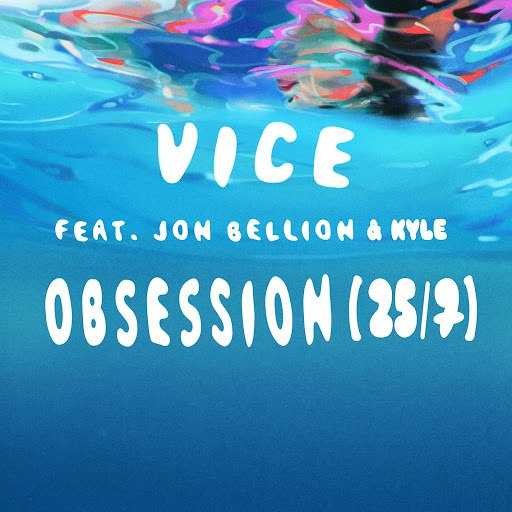 Vice альбом Obsession (25/7) [feat. Jon Bellion & Kyle]