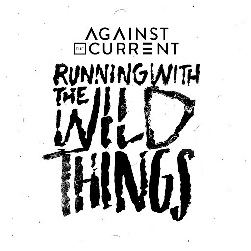 Against the Current альбом Running With The Wild Things