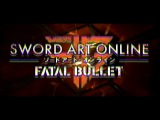 Sword Art Online Fatal Bullet - Opening Movie PS4, XB1, PC
