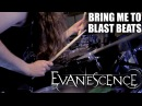 Evanescence Bring Me To Blast Beats
