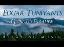Релакс Музыка Эдгар Туниянц - Тихо, Это Рай ✺ Relaxing Music Edgar Tuniyants - Quiet, It's Paradise