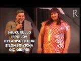 Shukurullo Isroilov - Uylanish uchun elon boyicha qiz qidirdi