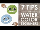 7 WATERCOLOR TIPS For Beginners