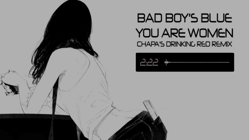Bad boys blue_You are women ( Chapas drinking red RMX)