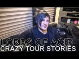 Lords of Acid - CRAZY TOUR STORIES Ep. 581