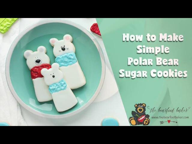 How to Make Simple Polar Bear Sugar Cookies | The Bearfoot Baker
