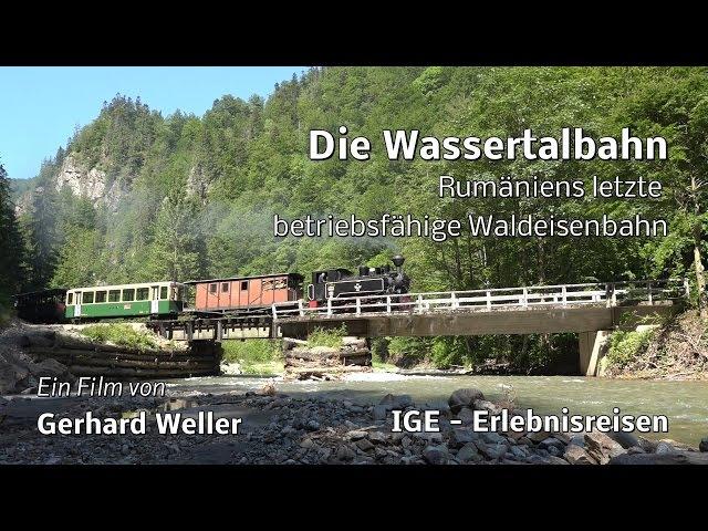 Die Wassertalbahn - Rumäniens letzte betriebsfähige Waldeisenbahn