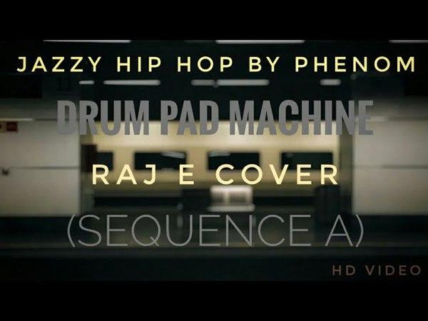 Jazzy Hip Hop By Phenom | Drum Pad Machine (Sequence A) | Raj E (HD Video)