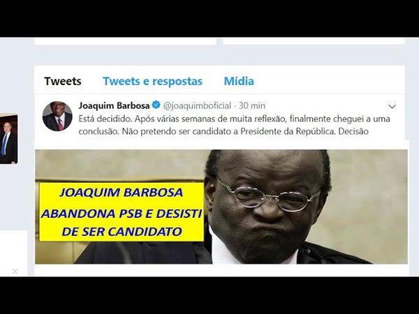 URGENTE: JOAQUIM BARBOSA DESISTI E DEIXA PSB A VER NAVIOS