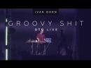 Ivan Dorn - OTD Live | Groovy Shit