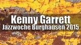 Kenny Garrett Quintet - Jazzwoche Burghausen 2015 HD