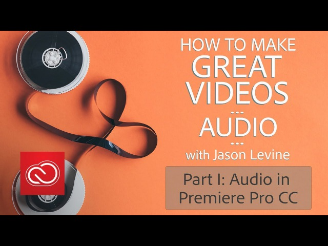 How to Make Great Videos (Part 1) - Audio in Premiere Pro CC | Adobe Creative Cloud