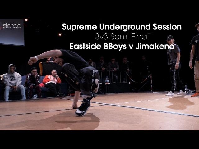 Eastside Bboys v Jimakeno Supreme Underground Session 3v3 Semi Final