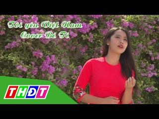 MV Hello Việt Nam (Cover Bé Tí) | Tôi yêu Vpop | THDT