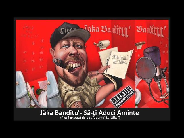 13. Jăka Banditu - Să-ți Aduci Aminte (Piesă, Info, Text)