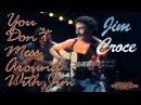 Jim Croce - You Don't Mess Around With Jim (Live) [reMaSter]