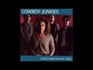 COWBOY JUNKIES - 'CAUSE CHEAP IS HOW I FEEL / POWDERFINGER
