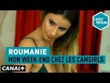 Roumanie Mon week-end chez les camgirls - L'Effet Papillon CANAL+