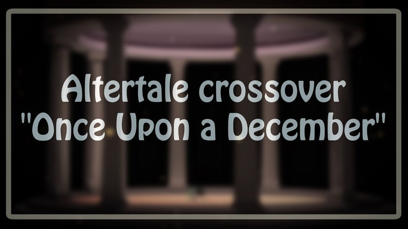 Once Upon a December [Altertale crossover] | Altertale anniversary