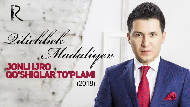 Qilichbek Madaliyev Jonli ijro qo'shiqlar to'plami 2018