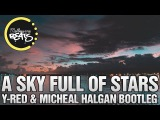 Coldplay - A Sky Full Of Stars (Y-RED &amp Mich