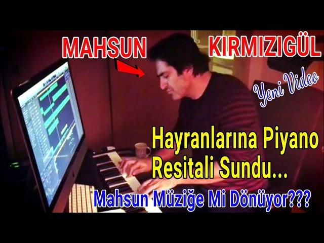 Mahsun Kırmızıgül Hayranlarına Piyano Resitali Sundu - Mahsun Müziğe Mi Dönüyor (24 Ekim 2017)