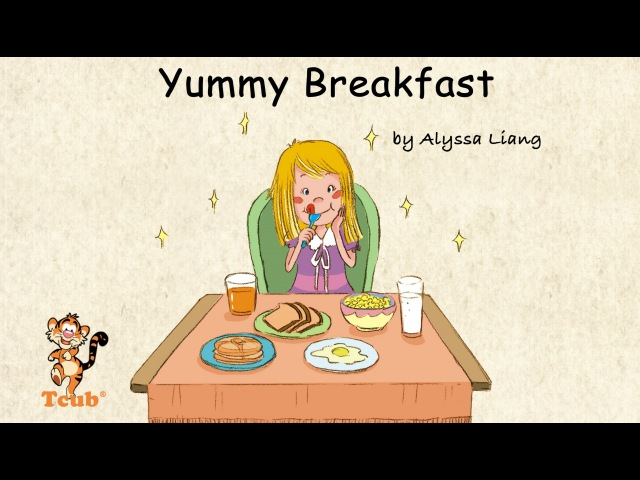 Good Morning Story Yummy Breakfast by Alyssa Liang