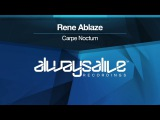 Rene Ablaze - Carpe Noctum OUT NOW
