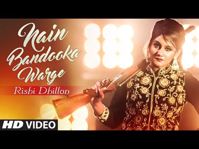 Rishi Dhillon NAIN BANDOOKA WARGE Full Video | Bunty Bains | Desi Crew | Latest Punjabi Song 2016