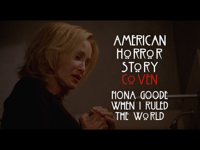 When I Ruled The World    Fiona Goode [American Horror Story: Coven]