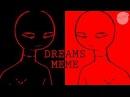 DREAMS [animation MEME]