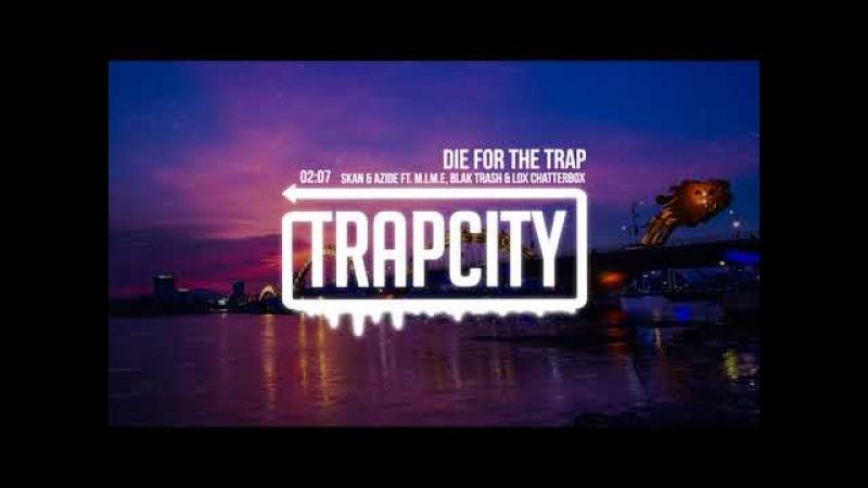 Skan Azide - Die For The Trap (ft. M.I.M.E, Blak Trash Lox Chatterbox) [Lyrics]