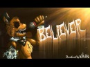 SFM FNAF BELIEVER FNaF Animation of the Imagine Dragons Song