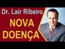 NOVA DOENÇA - DR LAIR RIBEIRO