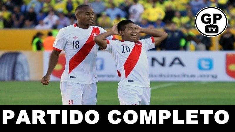 ECUADOR VS PERU 1 - 2 │PARTIDO COMPLETO│ELIMINATORIAS RUSIA 2018