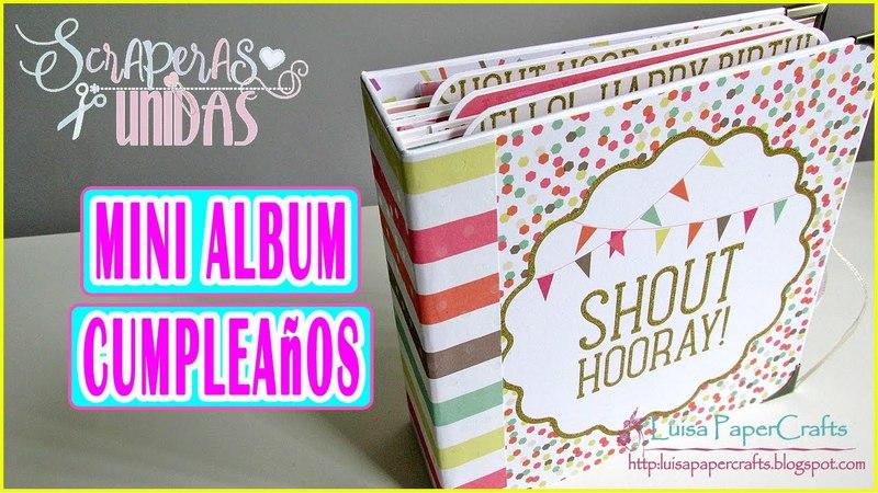 Tutorial Miniálbum Scrapbook de Cumpleaños   Scraperas Unidas Aniversario   Luisa PaperCrafts