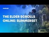 The Elder Scrolls Online- Summerset - Cinematic Trailer
